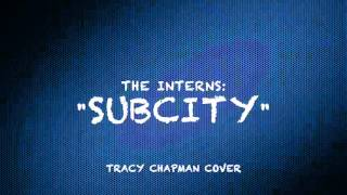 """""""Subcity"""" (Tracy Chapman Cover by The Interns)"""
