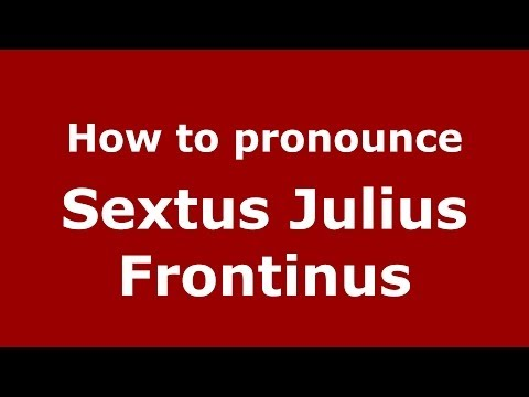 How to pronounce Sextus Julius Frontinus (Italian/Italy) - PronounceNames.com