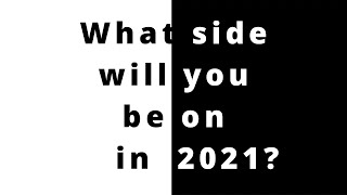 What Side Will You Be On In 2021?