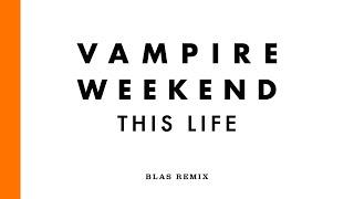 Vampire Weekend - This Life (Blas Remix)