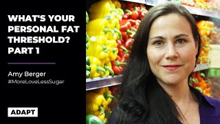 What's Your Personal Fat Threshold? Part 1 — Amy Berger [Adapt Events]