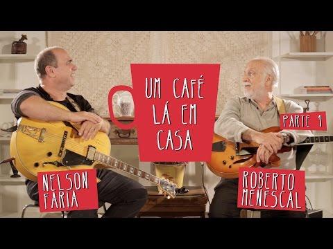 Um Café Lá em Casa com Roberto Menescal e Nelson Faria   Parte 1/3
