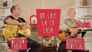 Um café lá em casa com Roberto Menescal e Nelson Faria . Parte 1/3