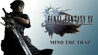 Mind the Trap - Final Fantasy XV