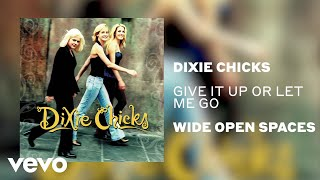 The Chicks - Give It Up or Let Me Go (Official Audio) YouTube Videos
