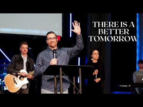 There Is A Better Tomorrow | Pastor Matt Holcomb
