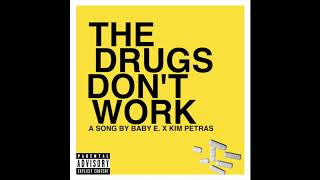 BABY E. X KIM PETRAS - THE DRUGS DON'T WORK