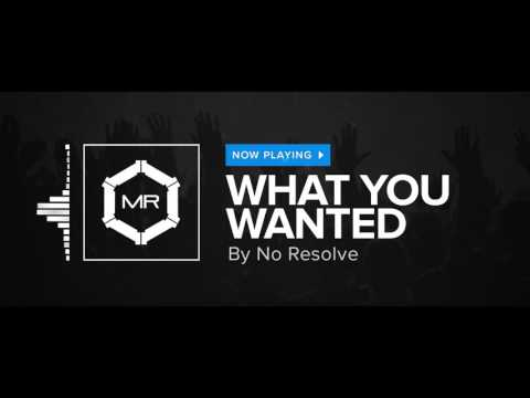 No Resolve - What You Wanted [HD]