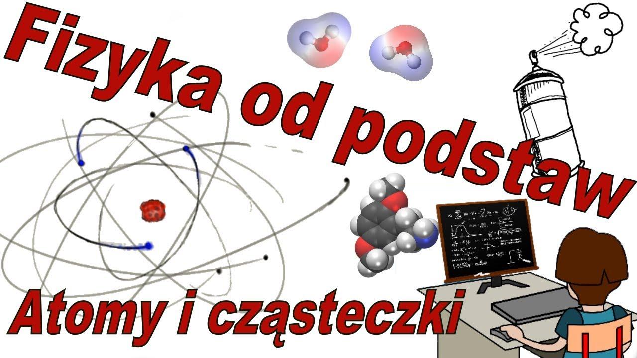 Fizyka Od Podstaw 7 Atomy I Czasteczki Youtube
