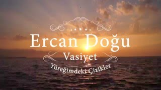 VASİYET | Yüreğimdeki Çizikler | Ercan Doğu Şiirleri
