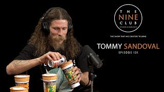 Tommy Sandoval | The Nine Club With Chris Roberts - Episode 131