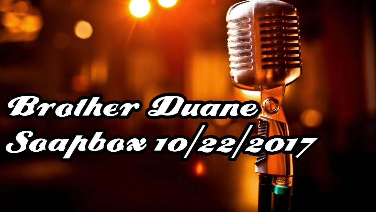 Brother Duane SOAPBOX:10/22/2017