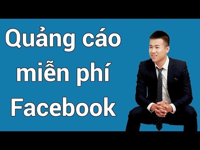 [Vũ Tuấn Anh] 5 cách quảng cáo miễn phí trên Facebook – Hướng dẫn quảng cáo Facebook miễn phí