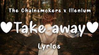 The Chainsmokers x illenium - Takeaway (Lyrics) ft. Lennon Stella