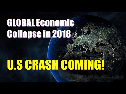 GLOBAL Economic Collapse in 2018 - Signs of a U.S CRASH COMING!