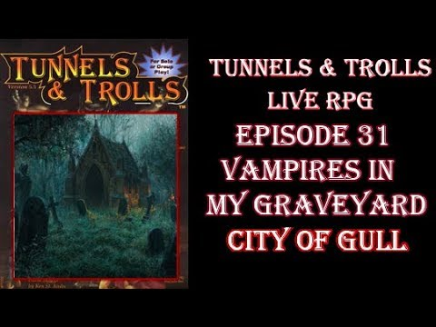 Tunnels & Trolls live rpg City of Gull 31 A VAMPIRE IN MY GRAVEYARD