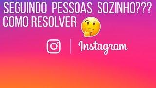 🔵 INSTAGRAM SEGUINDO PESSOAS SOZINHO - VEJA COMO RESOLVER