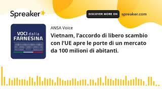 Vietnam, l'accordo di libero scambio con l'UE apre le porte di un mercato da 100 milioni di abitanti