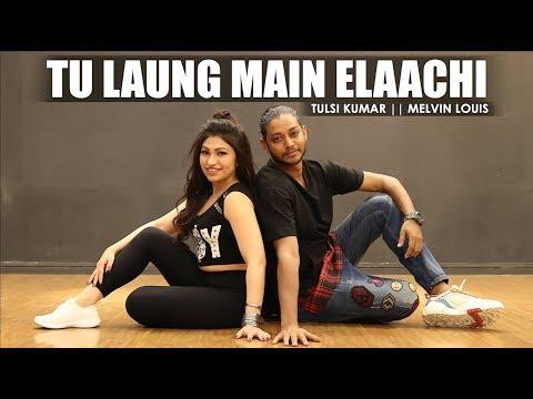 Tu Laung Main Elaachi | Melvin Louis X Tulsi Kumar