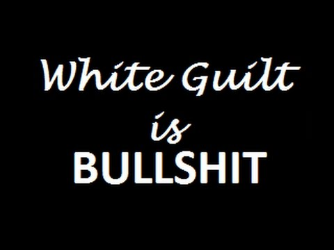 White Guilt is Bullshit