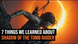 7 things you need to know about Shadow of the Tomb Raider