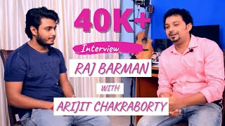 Interview of Raj Barman with Arijit Chakraborty