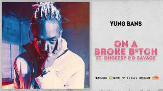Yung Bans ON A BROKE BTCH ft. OHGEESY amp D SAVAGE PROD. RONRON