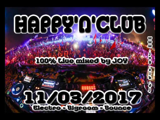 ( bigroom - electro ) HAPPY'N'CLUB 11-03-2017