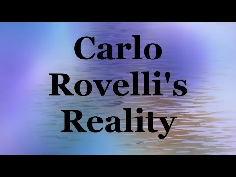 Carlo Rovelli's Reality, Quantum Gravity and the Story of Physics Starting in Ancient Greece