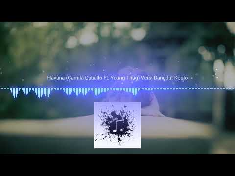 Havana (Camila Cabello Ft. Young Thug) Dangdut Koplo Version