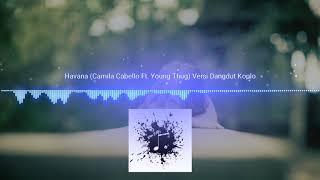 Havana  Camila Cabello Ft. Young Thug  Dangdut Koplo Version