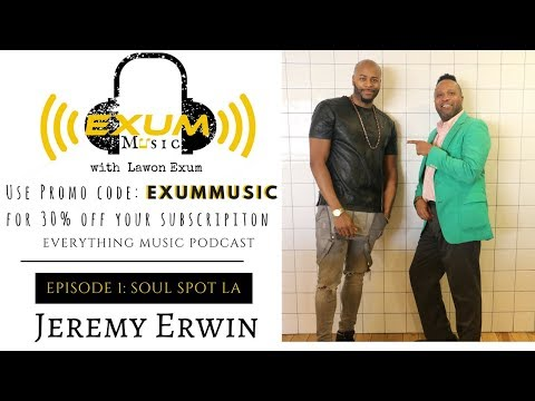 Episode 1: Exum Music with Soul Spot LA Co-founder Jeremy Erwin