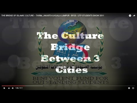 THE BRIDGE OF ISLAMIC CULTURE -- TARIM, JAKARTA & KUALA LUMPUR - BFOS - UTP STUDENTS SHOW 2011