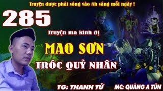 Mao Sơn tróc quỷ nhân [ Tập 285 ] Nữ thi sát bí hiểm - Truyện ma pháp sư diệt quỷ - Quàng A Tũn