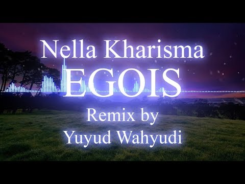 Download Lagu Nella Kharisma - Egois (Remix Gamelan)
