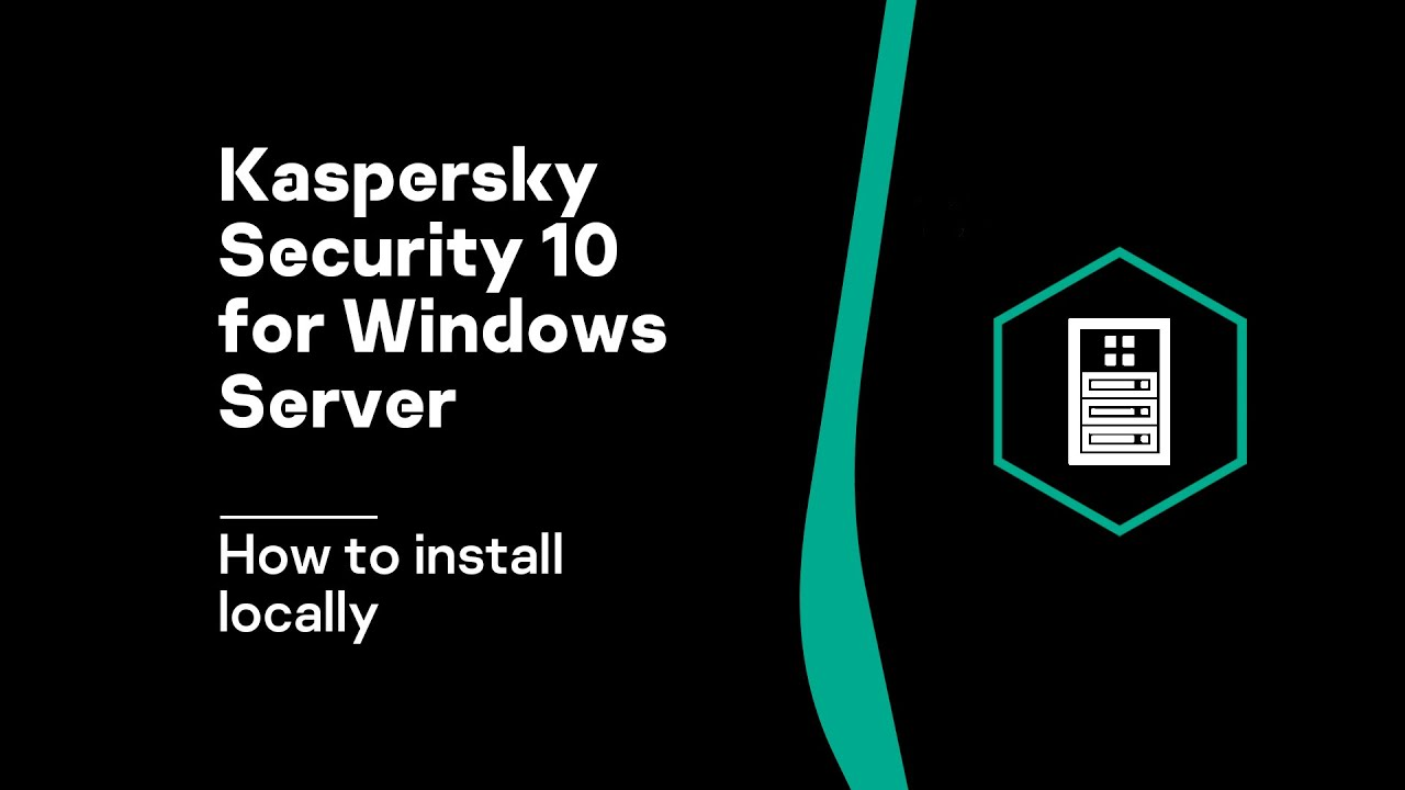 How to install Kaspersky Security 10 x for Windows Server