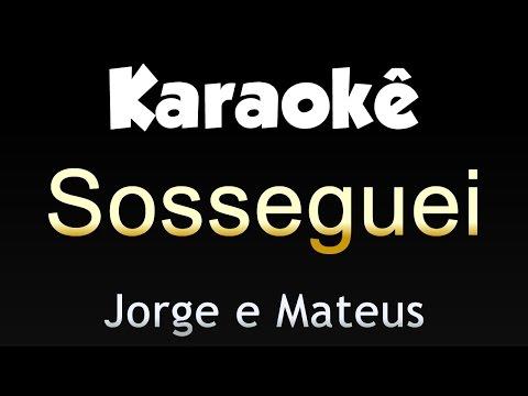 Sosseguei - Jorge e Mateus (Karaokê)