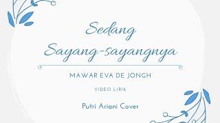 Download Lirik lagu sedang Sayang sayangnya Mawar eva de jongh Cover by Putri Ariani