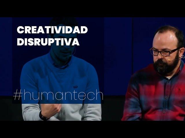 Creatividad disruptiva | #DialogoHumanTech