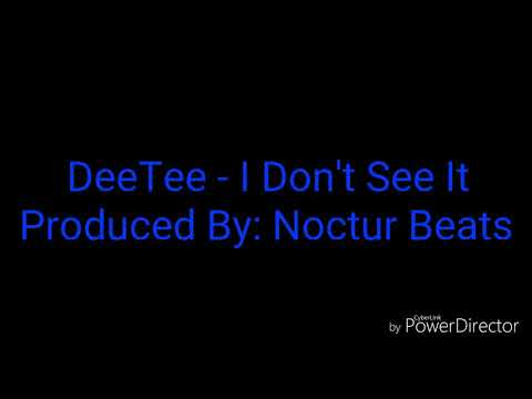 Dee Tee - I Don't See It  (Produced By: NocturBeats) Lyrics
