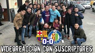 VIDEO REACCIÓN DEL BARÇA 0-0 GETAFE CON SUSCRIPTORES EN MADRID