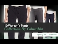 10 Women's Pants Collection By Columbia Spring 2017 Collection