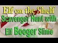 Elf on the Shelf - Scavenger Hunt with Elf Booger Slime