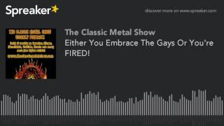 Either You Embrace The Gays Or You're FIRED!
