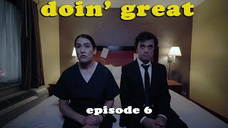 doin' great: EPISODE 6