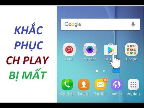Cách Khắc Phục Ch Play Biến Mất Và Tải Cửa Hàng Google Play  Dễ Dàng Nhất