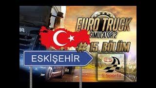 Euro Truck Simulator 2 - Bölüm 15 --!!! TÜRKİYE Haritası !!!--