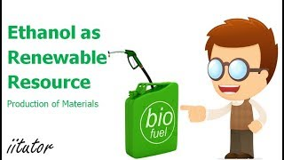 √ Ethanol as a renewable resource | Production of Materials | iitutor