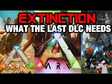 ARK SURVIVAL EVOLVED EXTINCTION - THE LAST DLC WHAT IT NEEDS!