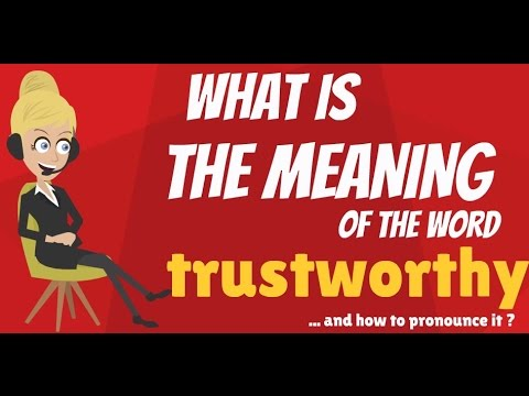 What does TRUSTWORTHY mean? TRUSTWORTHY meaning & explanation - How to pronounce TRUSTWORTHY